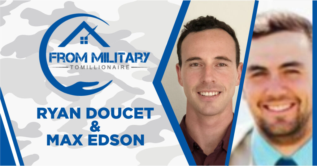 Ryan Doucet and Max Edson on The Military Millionaire Podcast