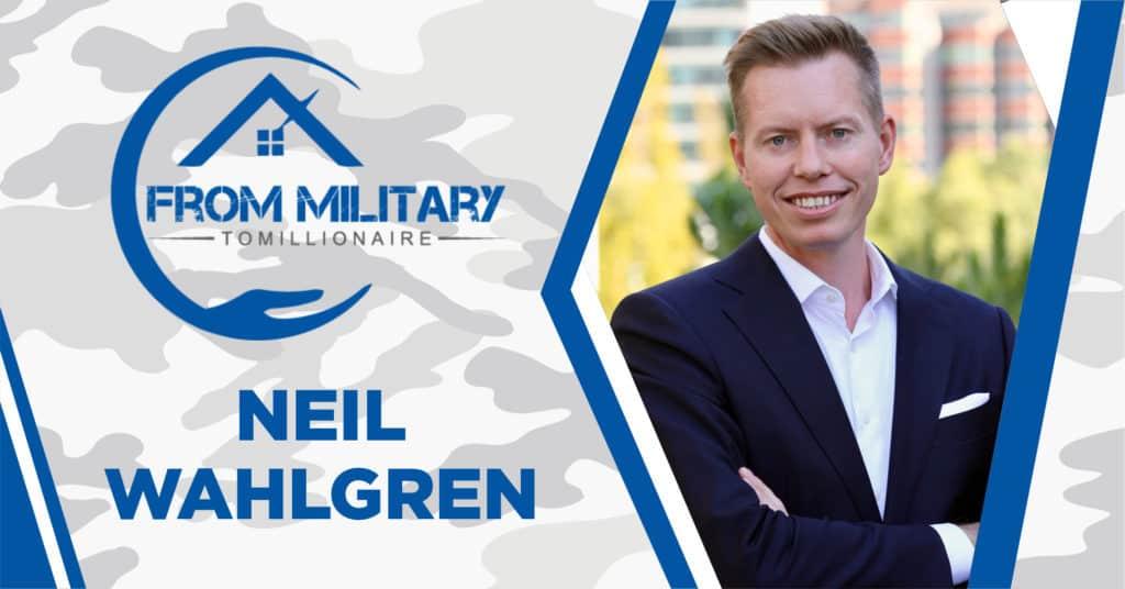 Neil Wahlgren on The Military Millionaire Podcast