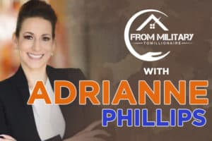 Adrianne Phillips on The Military Millionaire Podcast